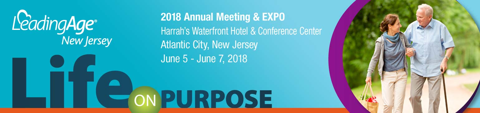 LeadingAge New Jersey Annual Meeting & Expo * Harrah's Waterfront Hotel & Conference Center * Atlantic City, New Jersey * June 5 - 7, 2018