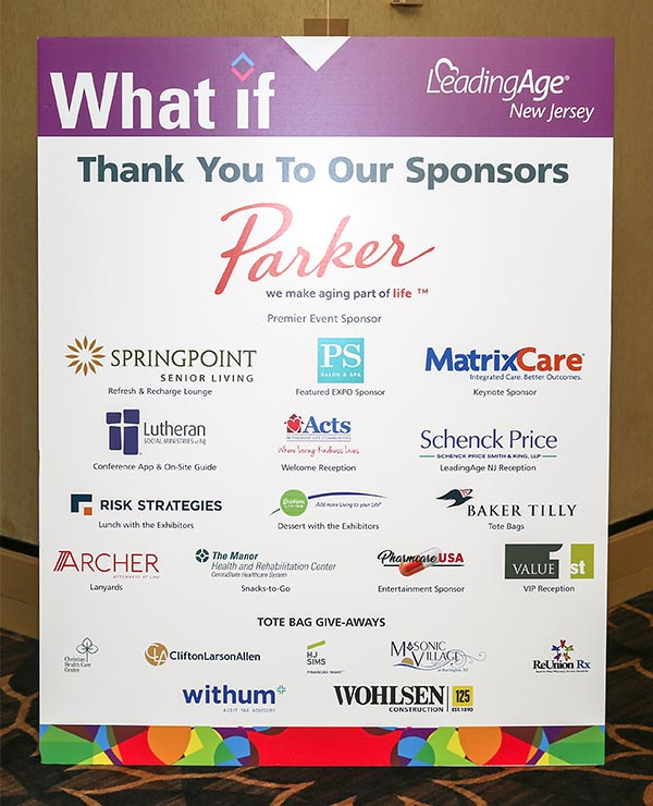 Leading Age New Jersey 2019 Annual Meeting & EXPO * Thank you to our sponsors: Parker, Springpoint Senior Living, PS Salon and Spa, Matrix Care, Lutheran Social Ministries of NJ, Acts Retirement Life Communities, Schenck Price Smith & King LLP, Risk Strategies, Erickson Living, Baker Tilly, Archer Attorneys at Law, The Manor Health and Rehabilitation Center, Pharmcare USA, Value 1st, Christian Health Care Center, CliftonLarsonAllen, HJ Sims, Masonic Village at Burlington, NJ, ReUnion Rx, withum, and Wohlsen Construction.