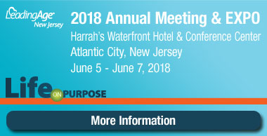Leading Age NJ, 2018 Annual Meeting & EXPO * Harrah's Waterfront Hotel & Conference Center, Atlantic City, New Jersey * June 5- June 7, 2018 * More Information